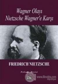 Wagner Olayı Nietzsche Wagner'e Karşı