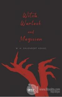 Witch, Warlock and Magician W. H. Davenport Adams
