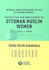 Women , War and Work in the Ottoman Empire : Society for the Employment of Ottoman Muslim Women
