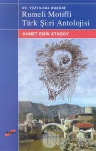 XV. Yüzyıldan Bugüne  Rumeli Motifli Türk Şiiri Antolojisi