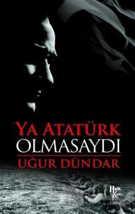 Ya Atatürk Olmasaydı %23 indirimli Uğur Dündar