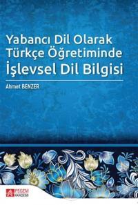 Yabancı Dil Olarak Türkçe Öğretiminde İşlevsel Dil Bilgisi Ahmet Benze