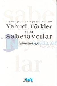 Yahudi Türkler Yahut Sabetaycılar İki Kimlikli, Gizli, Esrarlı ve Çok Güçlü Bir Cemaat