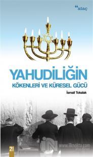 Yahudiliğin Kökenleri ve Küresel Gücü İsmail Tokalak
