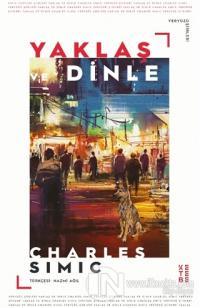 Yaklaş ve Dinle Charles Simic