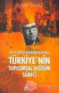 Yakup Kadri'nin Romanlarında Türkiye'nin Toplumsal Değişim Süreci