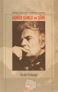 Yalnız Yürüyen Adamın Şarkısı Ahmed Şamlu ve Şiiri