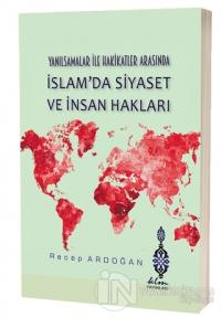 Yanılsamalar ile Hakikatler Arasında İslam'da Siyaset ve İnsan Hakları (Ciltli)
