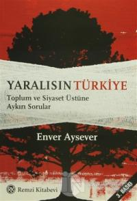 Yaralısın Türkiye Toplum ve Siyaset Üstüne Aykırı Sorular