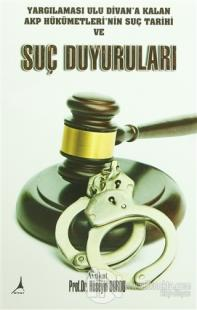 Yargılaması Ulu Divan'a Kalan AKP Hükümetleri'nin Suç Tarihi ve Suç Duyuruları
