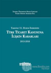 Yargıtay 11. Hukuk Dairesinin Türk Ticaret Kanununa İlişkin Kararları (2015-2016) (Ciltli)