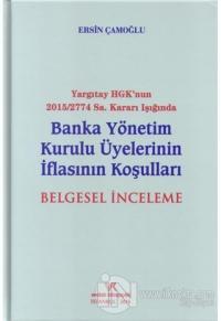 Yargıtay HGK'nun 2015/2774 Sayı Kararı Işığında Banka Yönetim Kurulu Üyelerinin İflasının Koşuları Belgesel İnceleme (Ciltli)
