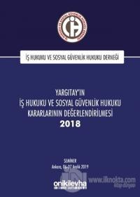 Yargıtay'ın İş Hukuku ve Sosyal Güvenlik Hukuku Kararlarının Değerlendirilmesi Semineri 2018 (Ciltli)