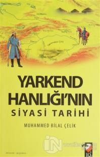 Yarkend Hanlığı'nın Siyasi Tarihi %15 indirimli Muhammed Bilal Çelik