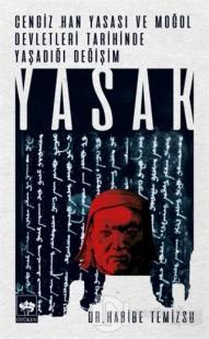 Yasak - Cengiz Han Yasası ve Moğol Devletleri Tarihinde Yaşadığı Değişim