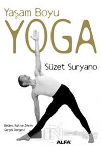Yaşam Boyu Yoga  Beden, Ruh ve Zihnin Gerçek Dengesi (Ciltli)