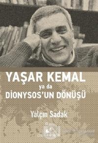 Yaşar Kemal Ya Da Dionysos'un Dönüşü (Ciltli)