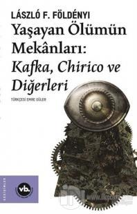 Yaşayan Ölümün Mekanları: Kafka Chirico ve Diğerleri