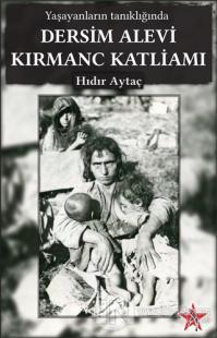 Yaşayanların Tanıklığında Dersim Alevi Kırmanc Katliamı