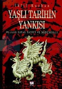 Yaşlı Tarihin Yankısı Bulgar - Tatar Tarihi ve Medeniyeti
