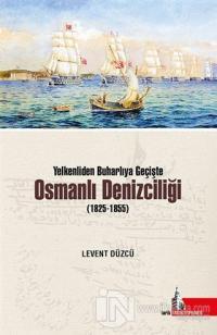 Yelkenliden Buharlıya Geçişte Osmanlı Denizciliği (1825-1855)