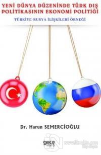 Yeni Dünya Düzeninde Türk Dış Politikasının Ekonomi Politiği