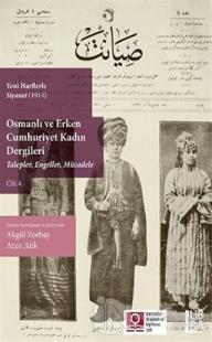 Yeni Harflerle Siyanet (1914) Osmanlı ve Erken Cumhuriyet Kadın Dergileri (Talepler, Engeller, Mücadele) Cilt 4