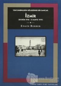 Yeni Onbinlerin Gölgesinde Bir Sancak: İzmir (30 Ekim 1918 - 15 Mayıs 1919)