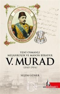 Yeni Osmanlı Melankolik ve Mason Birader 5.Murad (1840-1904)