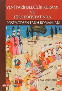 Yeni Tarihselcilik Kuramı ve Türk Edebiyatında Postmodern Tarih Romanl