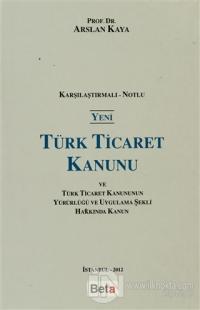 Yeni Türk Ticaret Kanunu ve Türk Ticaret Kanunun Yürürlüğü ve Uygulama Şekli Hakkında Kanun (Ciltli)