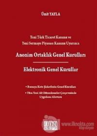 Yeni Türk Ticaret Kanunu ve Yeni Sermaye Piyasası Kanunu Uyarınca Anonim Ortaklık Genel Kurulları / Elektronik Genel Kurullar (Ciltli)
