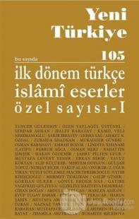 Yeni Türkiye 105-106 - İlk Dönem Türkçe İslami Eserler Özel Sayısı 1-2
