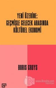 Yeni Üzerine: Geçmişle Gelecek Arasında Kültürel Ekonomi