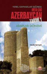 Yerel Kaynaklar Işığında Orta Çağ Azerbaycan Tarihi 1