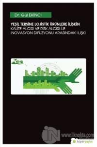Yeşil Tersine Lojistik Ürünlere İlişkin Kalite Algısı ve Risk Algısı ile İnovasyon Arasındaki İlişki