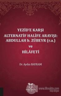 Yezid'e Karşı Alternatif Halife Arayışı: Abdullah b. Zübeyr ve Hilafeti