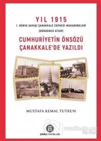 Yıl 1915 1. Dünya Savaşı Çanakkale Cephesi Muharebeleri (Dördüncü Kitap) Cumhuriyetin Önsözü Çanakkale'de Yazıldı