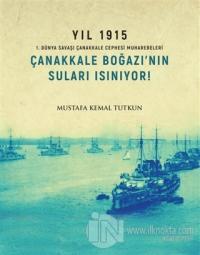 Yıl 1915 - Çanakkale Boğazı'nın Suları Isınıyor!