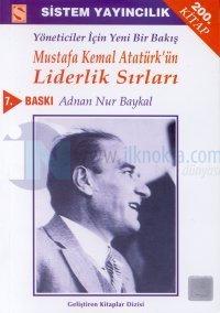 Yöneticiler İçin Yeni Bir Bakış Mustafa Kemal Atatürk'ün Liderlik Sırları