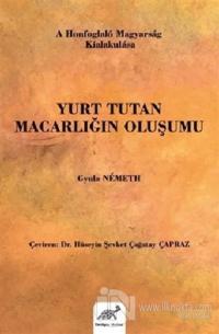 Yurt Tutan Macarlığın Oluşumu (Ciltli)