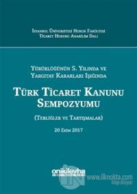 Yürürlüğünün 5. Yılında ve Yargıtay Kararları Işığında Türk Ticaret Kanunu Sempozyumu (Ciltli)