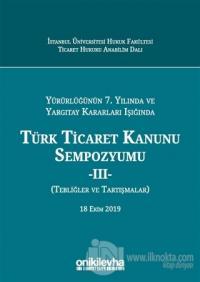 Yürürlüğünün 7. Yılında ve Yargıtay Kararları Işığında Türk Ticaret Kanunu Sempozyumu - 2 (Tebliğler Tartışmalar) (Ciltli)