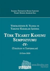 Yürürlüğünün 8. Yılında ve Yargıtay Kararları Işığında Türk Ticaret Kanunu Sempozyumu - 4 - (Tebliğler ve Tartışmalar) 23 Ekim 2020 (Ciltli)