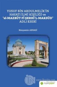 """Yusuf Bin Abdulmelik'in Hayatı İlmi Kişiliği ve """"el-Mazbut Fi Şerhi'l-Maksud"""" Adlı Eseri"""
