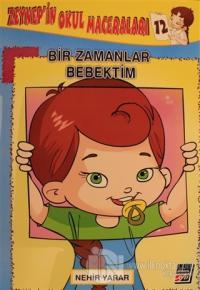 Zeynep'in Okul Maceraları 12 - Bir Zamanlar Bebektim