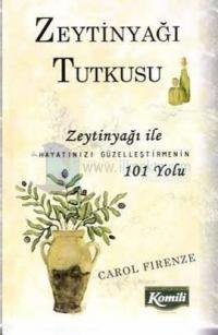 Zeytinyağı Tutkusu - Zeytinyağı ile Hayatınızı Güzelleştirmenin 101 Yolu
