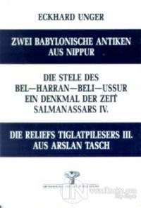 Zwei Babylonische Antiken Aus Nippur Die Stele Des Bel-Harran-Beli-Ussur Ein Denkmal Der Zeit Salmanassars 4. Die Reliefs Tiglatpilesers 3. Aus Arslan Tasch