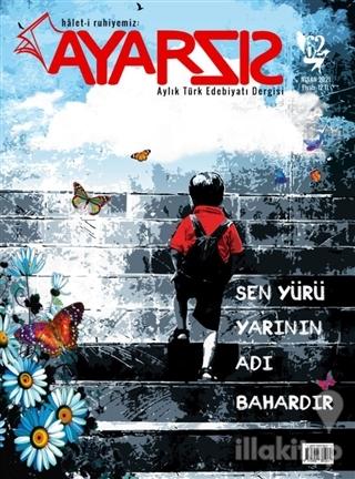 Ayarsız Aylık Fikir Kültür Sanat ve Edebiyat Dergisi Sayı: 62 Nisan 20