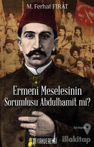 Ermeni Meselesinin Sorumlusu Abdulhamit mi?